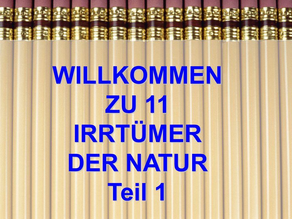 WILLKOMMEN ZU 11 IRRTÜMER DER NATUR Teil 1