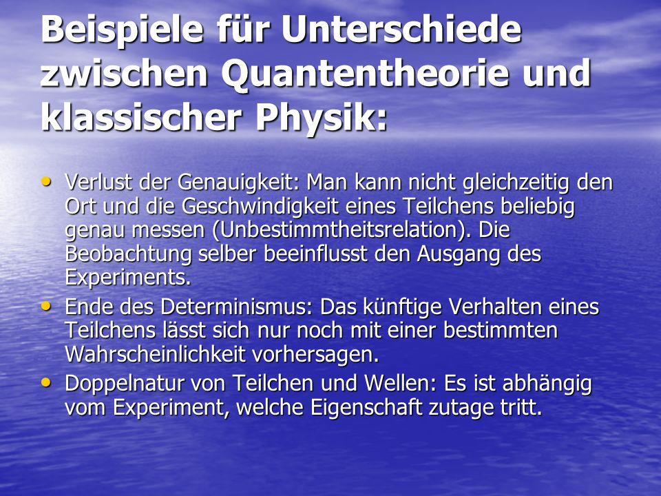 Beispiele für Unterschiede zwischen Quantentheorie und klassischer Physik: