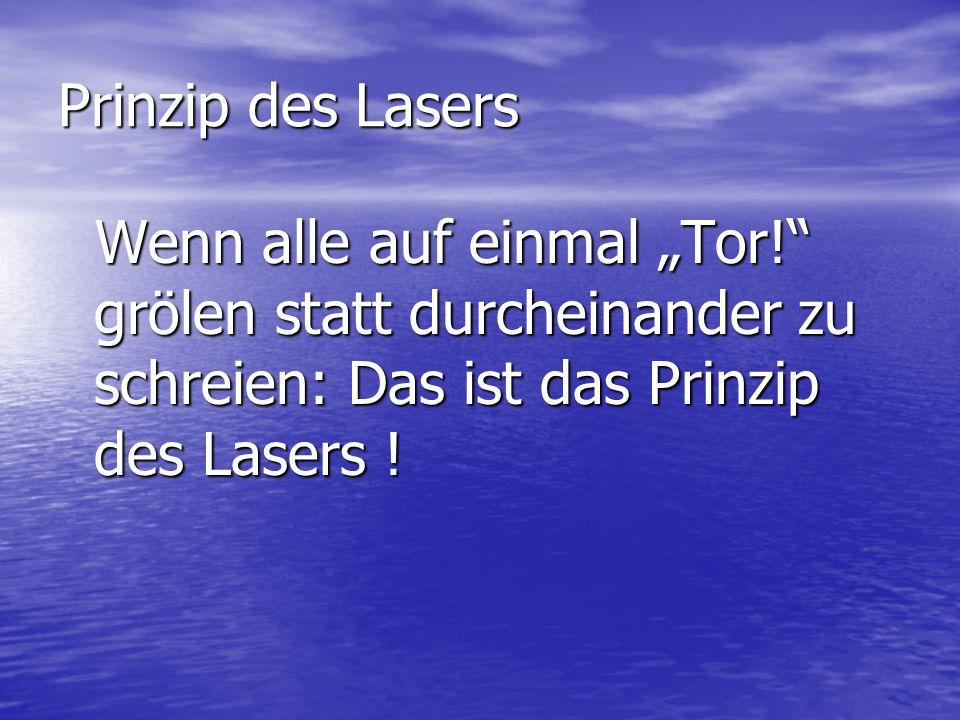 """Prinzip des Lasers Wenn alle auf einmal """"Tor! grölen statt durcheinander zu schreien: Das ist das Prinzip des Lasers !"""