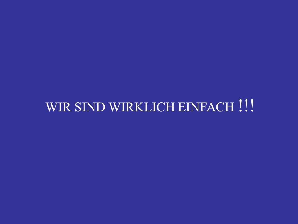 WIR SIND WIRKLICH EINFACH !!!