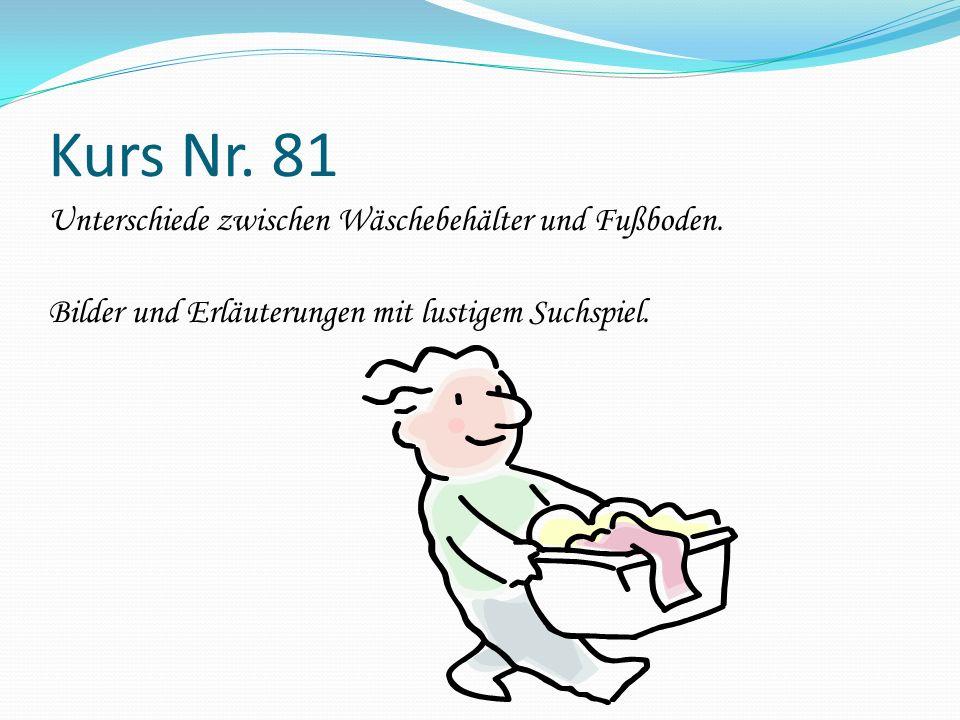 Kurs Nr. 81 Unterschiede zwischen Wäschebehälter und Fußboden.