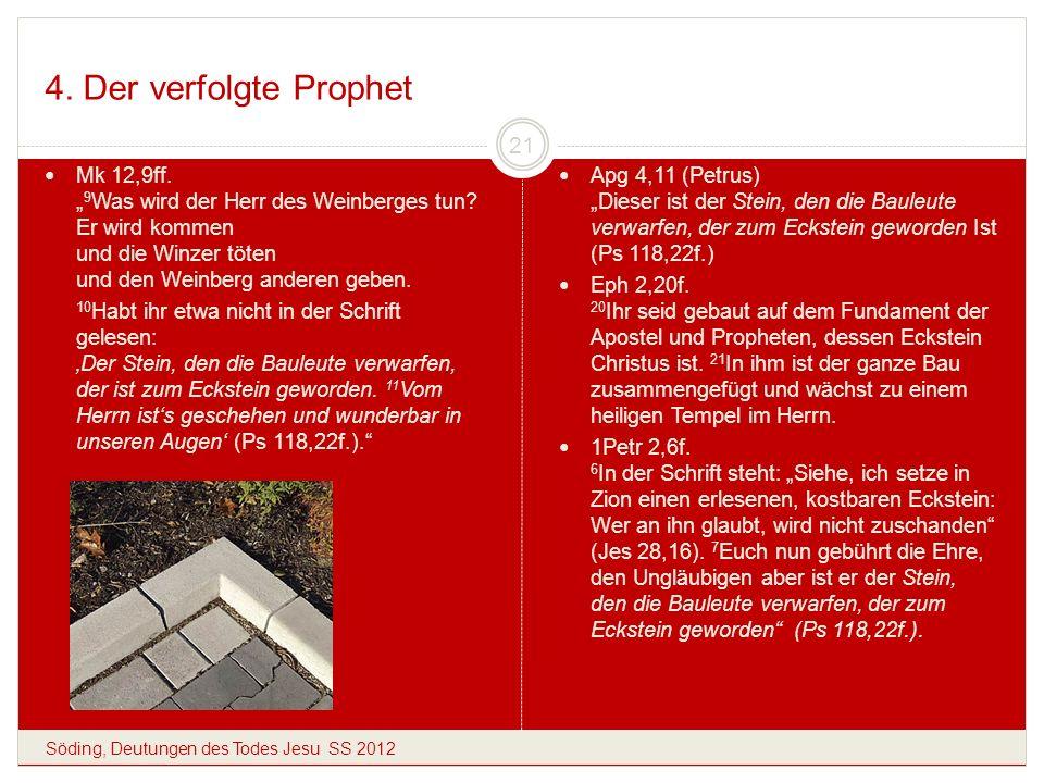 """4. Der verfolgte Prophet Mk 12,9ff. """"9Was wird der Herr des Weinberges tun Er wird kommen und die Winzer töten und den Weinberg anderen geben."""