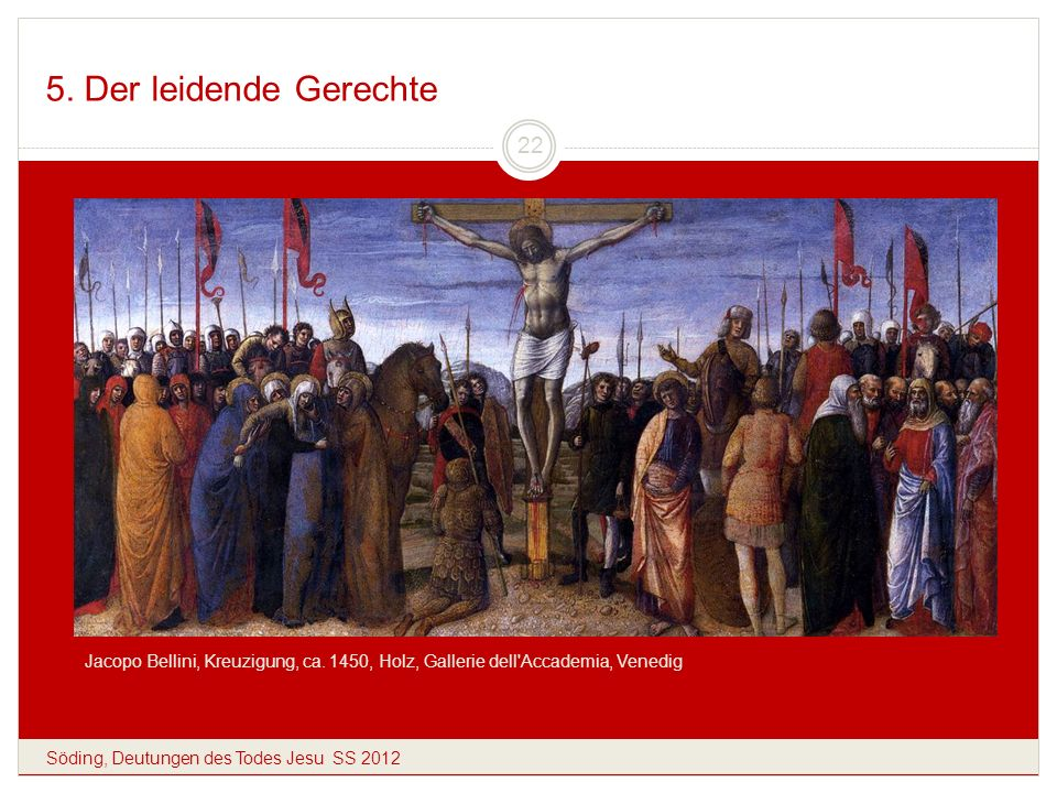 5. Der leidende Gerechte Jacopo Bellini, Kreuzigung, ca. 1450, Holz, Gallerie dell Accademia, Venedig.
