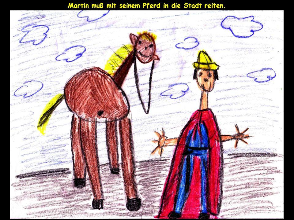 Martin muß mit seinem Pferd in die Stadt reiten.