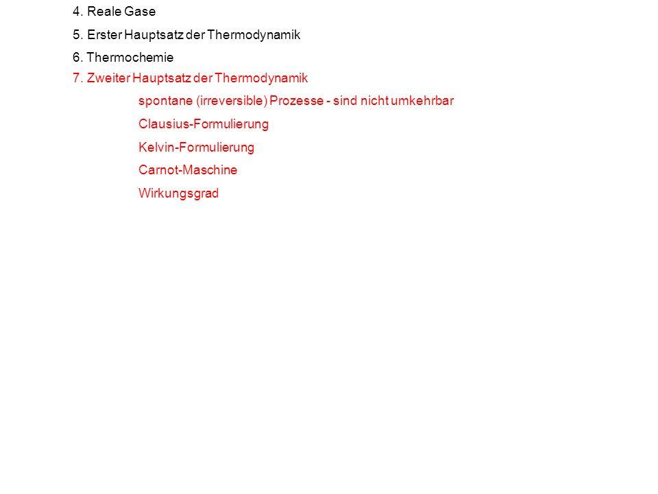 4. Reale Gase 5. Erster Hauptsatz der Thermodynamik. 6. Thermochemie. 7. Zweiter Hauptsatz der Thermodynamik.