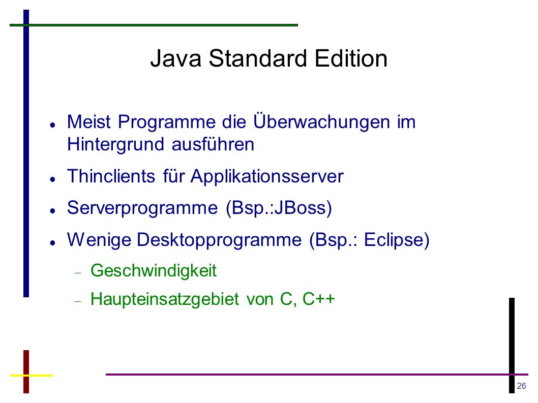 Java Standard Edition Meist Programme die Überwachungen im Hintergrund ausführen. Thinclients für Applikationsserver.