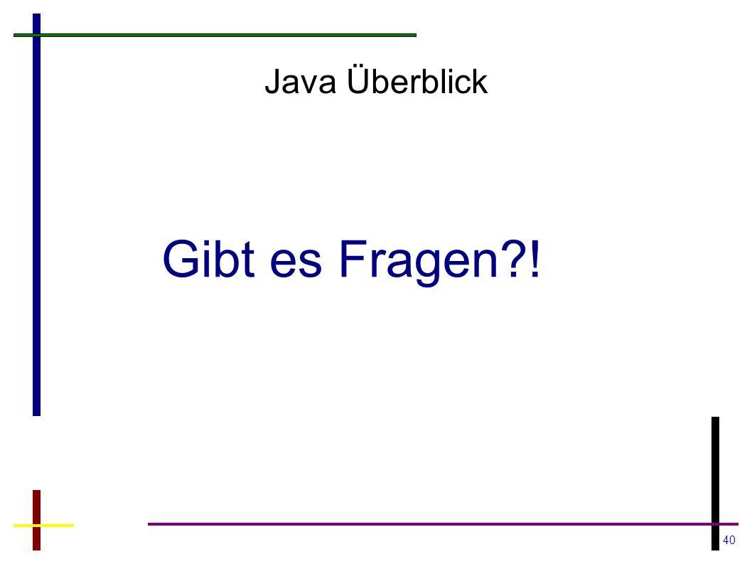 Java Überblick Gibt es Fragen !