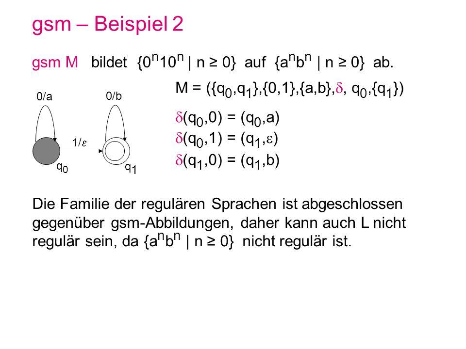 gsm – Beispiel 2 gsm M bildet {0n10n | n ≥ 0} auf {anbn | n ≥ 0} ab.