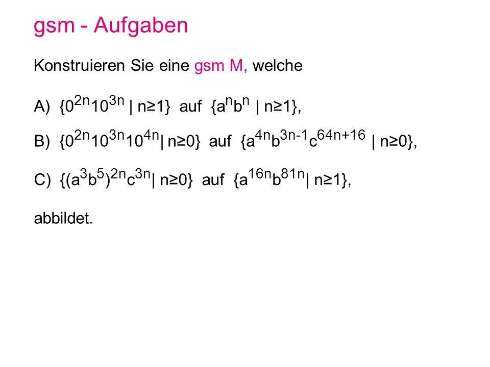 gsm - Aufgaben Konstruieren Sie eine gsm M, welche