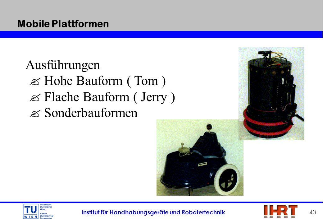 Mobile Plattformen Ausführungen  Hohe Bauform ( Tom )  Flache Bauform ( Jerry )  Sonderbauformen.
