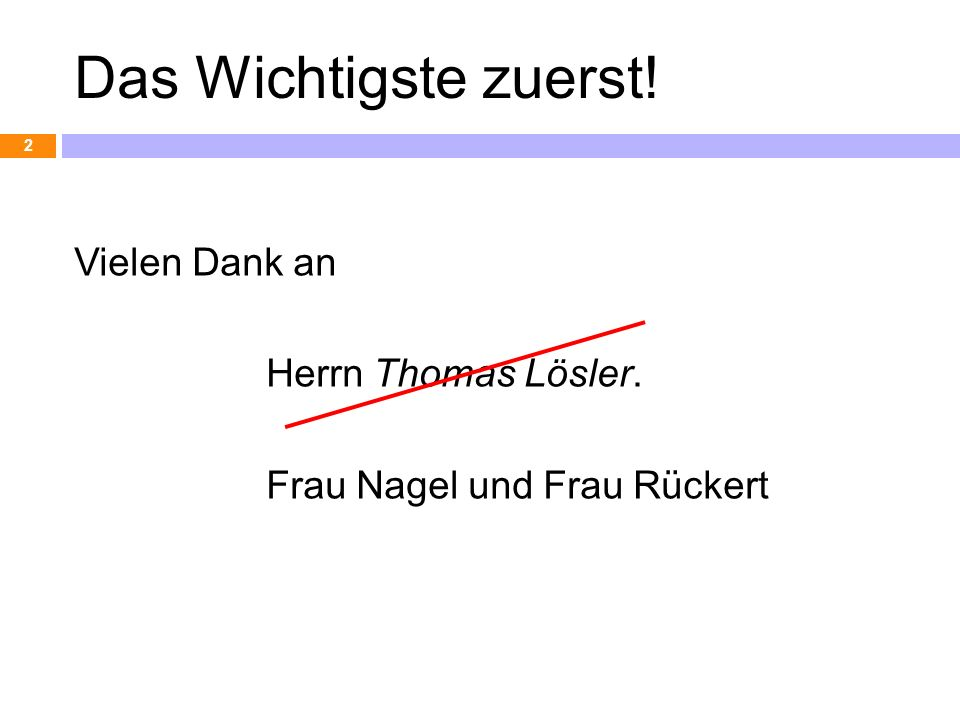 Das Wichtigste zuerst! Vielen Dank an Herrn Thomas Lösler. Frau Nagel und Frau Rückert
