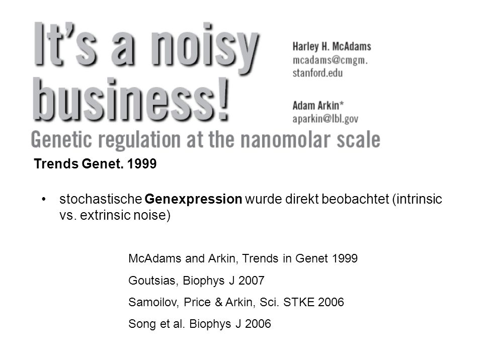 Trends Genet. 1999 stochastische Genexpression wurde direkt beobachtet (intrinsic vs. extrinsic noise)
