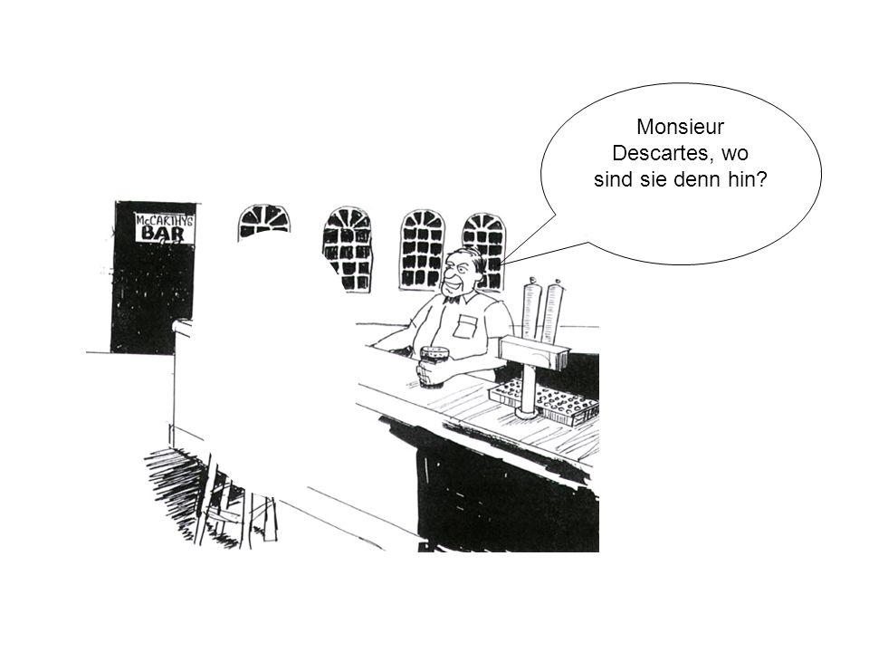Monsieur Descartes, wo sind sie denn hin