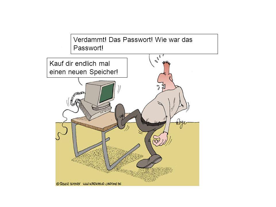 Verdammt! Das Passwort! Wie war das Passwort!