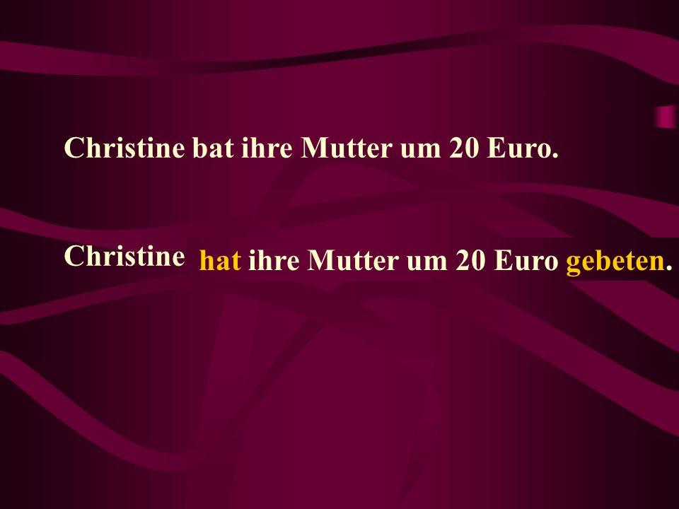 hat ihre Mutter um 20 Euro gebeten.