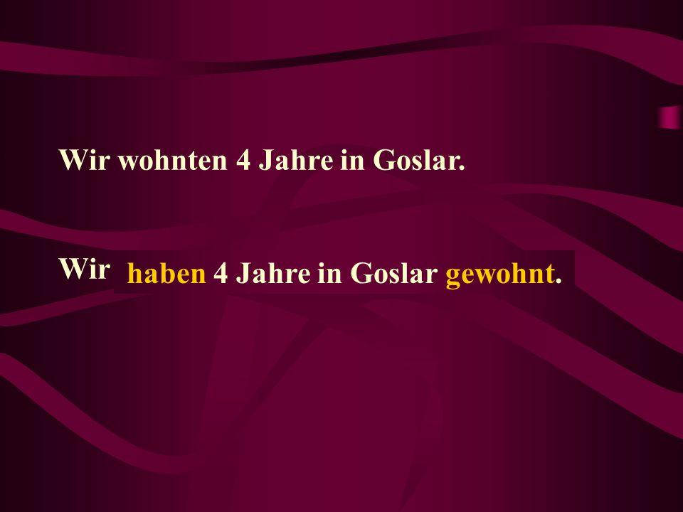 haben 4 Jahre in Goslar gewohnt.