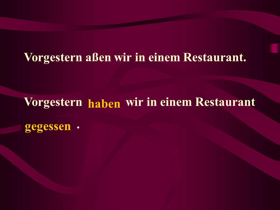 Vorgestern aßen wir in einem Restaurant.