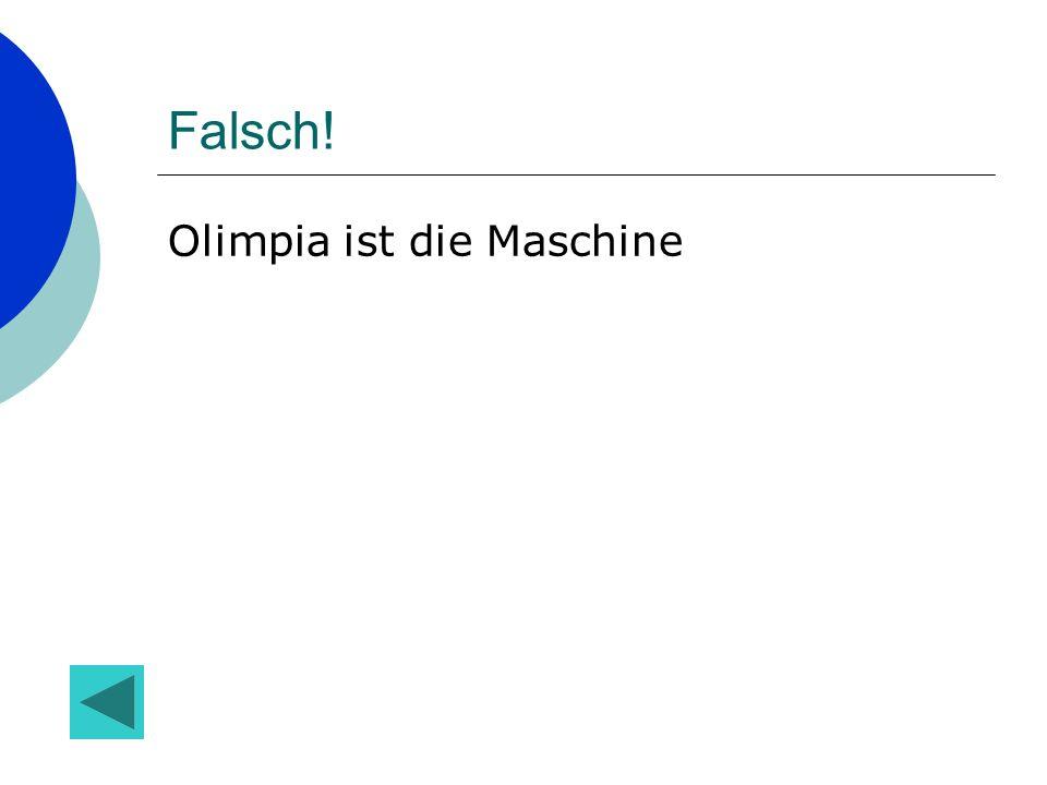 Falsch! Olimpia ist die Maschine