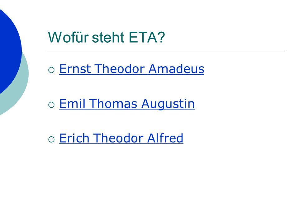 Wofür steht ETA Ernst Theodor Amadeus Emil Thomas Augustin