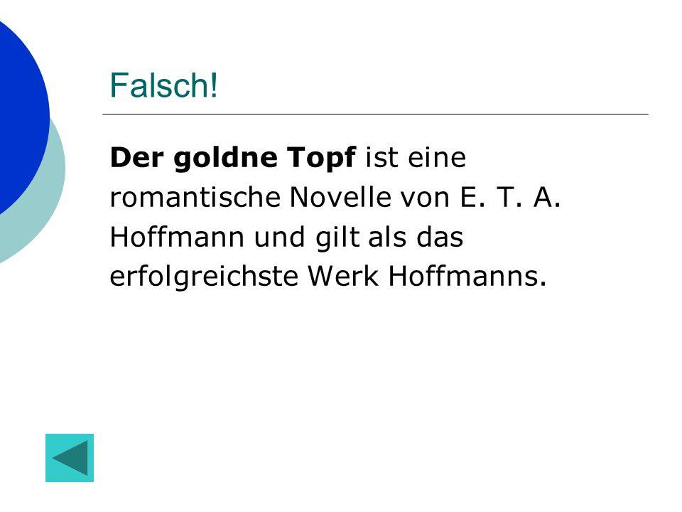 Falsch! Der goldne Topf ist eine romantische Novelle von E. T. A.
