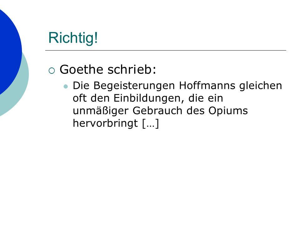 Richtig! Goethe schrieb: