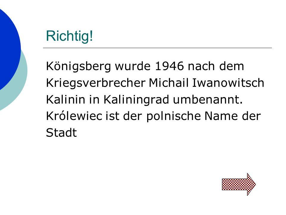 Richtig! Königsberg wurde 1946 nach dem