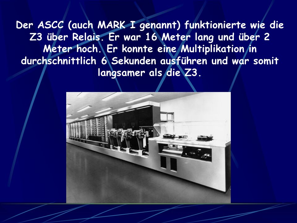 Der ASCC (auch MARK I genannt) funktionierte wie die Z3 über Relais