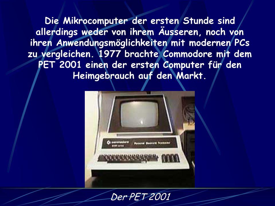 Die Mikrocomputer der ersten Stunde sind allerdings weder von ihrem Äusseren, noch von ihren Anwendungsmöglichkeiten mit modernen PCs zu vergleichen. 1977 brachte Commodore mit dem PET 2001 einen der ersten Computer für den Heimgebrauch auf den Markt.