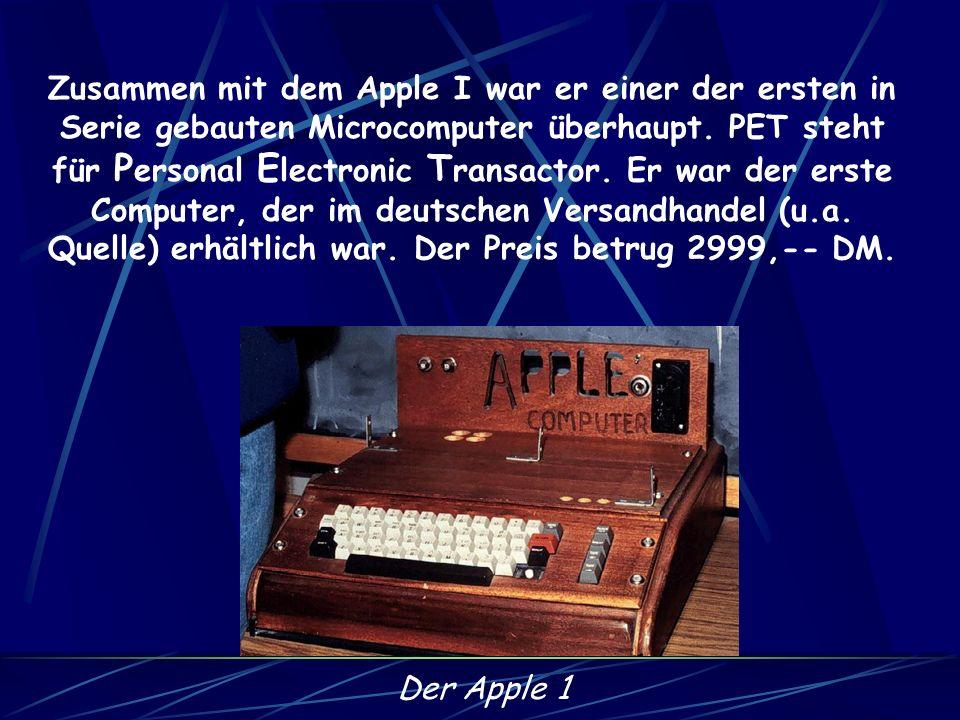 Zusammen mit dem Apple I war er einer der ersten in Serie gebauten Microcomputer überhaupt. PET steht für Personal Electronic Transactor. Er war der erste Computer, der im deutschen Versandhandel (u.a. Quelle) erhältlich war. Der Preis betrug 2999,-- DM.