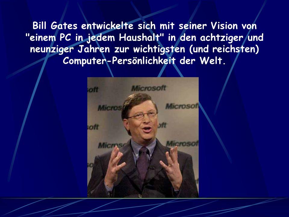 Bill Gates entwickelte sich mit seiner Vision von einem PC in jedem Haushalt in den achtziger und neunziger Jahren zur wichtigsten (und reichsten) Computer-Persönlichkeit der Welt.