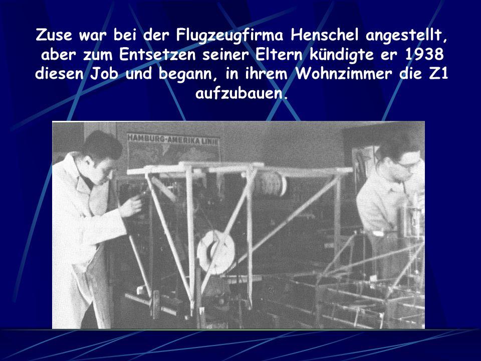 Zuse war bei der Flugzeugfirma Henschel angestellt, aber zum Entsetzen seiner Eltern kündigte er 1938 diesen Job und begann, in ihrem Wohnzimmer die Z1 aufzubauen.