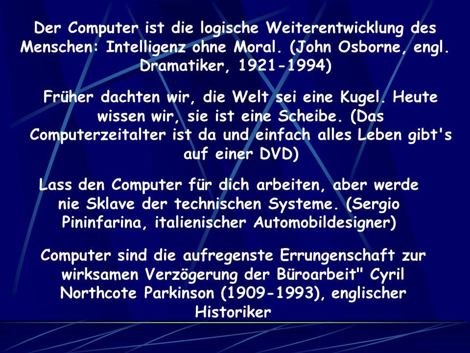 Der Computer ist die logische Weiterentwicklung des Menschen: Intelligenz ohne Moral. (John Osborne, engl. Dramatiker, 1921-1994)