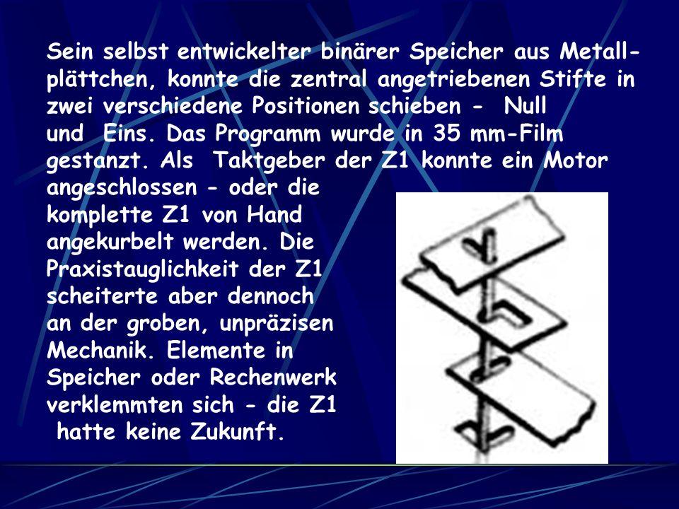 Sein selbst entwickelter binärer Speicher aus Metall-plättchen, konnte die zentral angetriebenen Stifte in zwei verschiedene Positionen schieben - Null