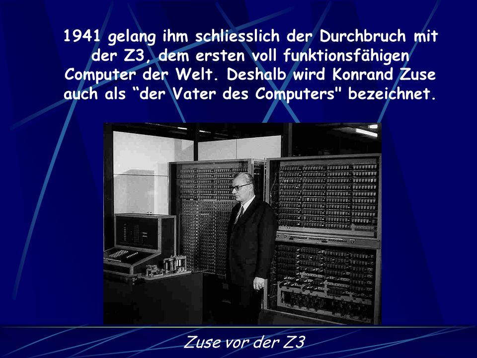1941 gelang ihm schliesslich der Durchbruch mit der Z3, dem ersten voll funktionsfähigen Computer der Welt. Deshalb wird Konrand Zuse auch als der Vater des Computers bezeichnet.