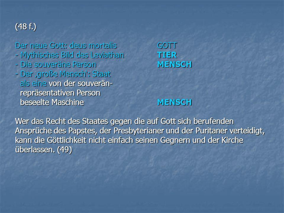 (48 f.)Der neue Gott: deus mortalis GOTT. - Mythisches Bild des Leviathan TIER. - Die souveräne Person MENSCH.