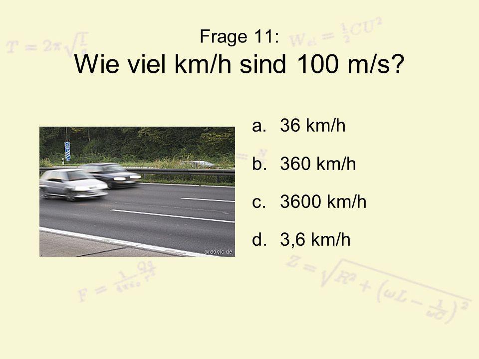 Frage 11: Wie viel km/h sind 100 m/s