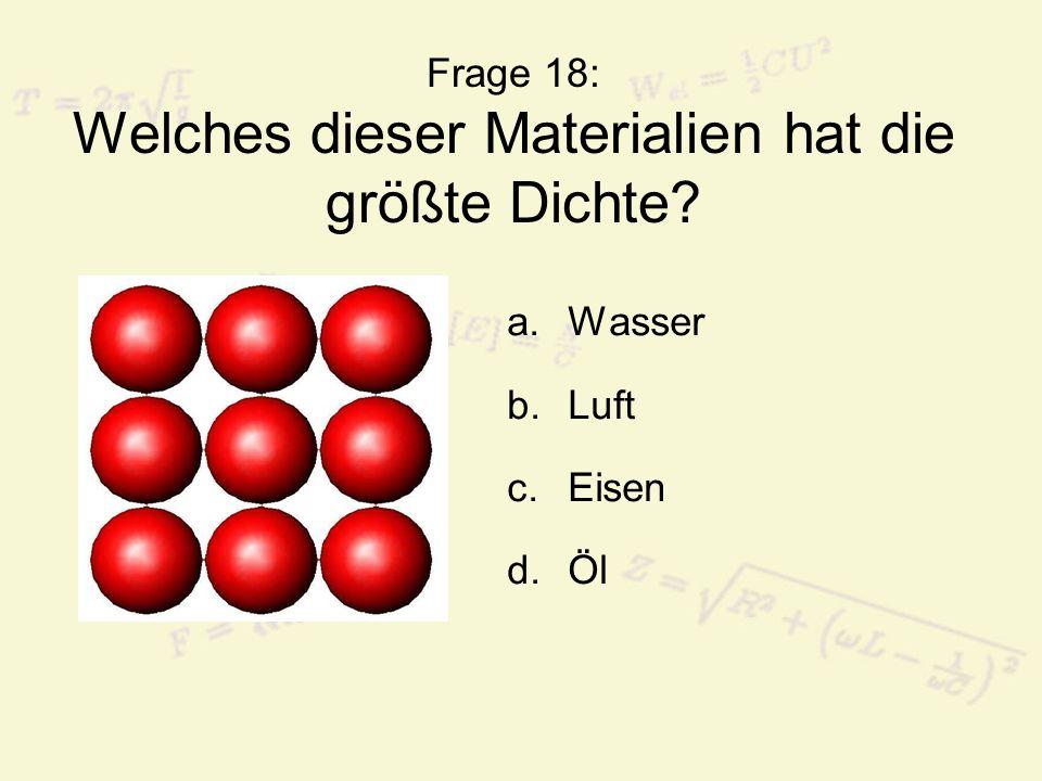 Frage 18: Welches dieser Materialien hat die größte Dichte