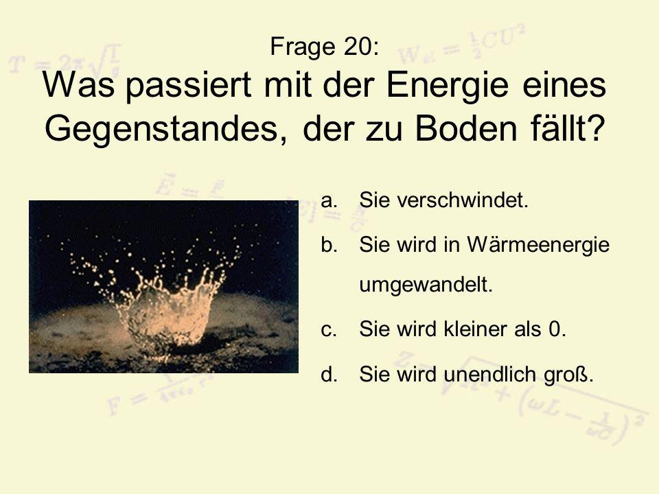 Frage 20: Was passiert mit der Energie eines Gegenstandes, der zu Boden fällt