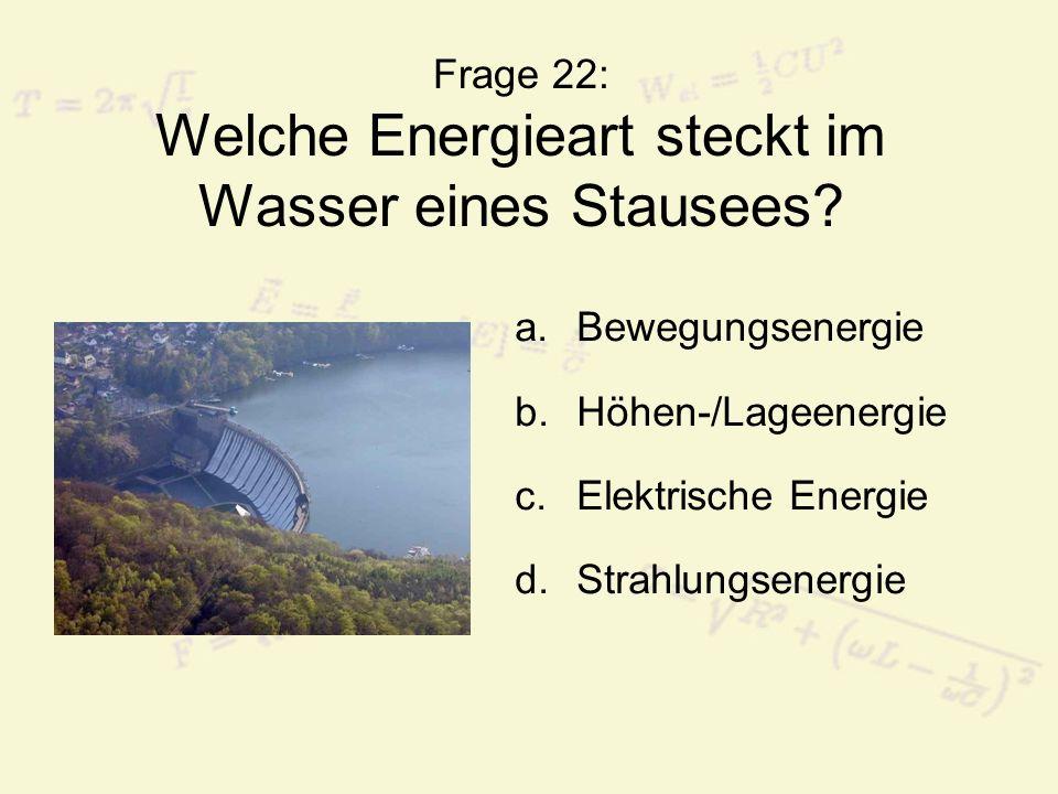 Frage 22: Welche Energieart steckt im Wasser eines Stausees