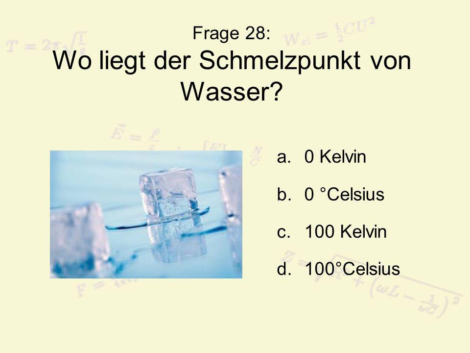 Frage 28: Wo liegt der Schmelzpunkt von Wasser