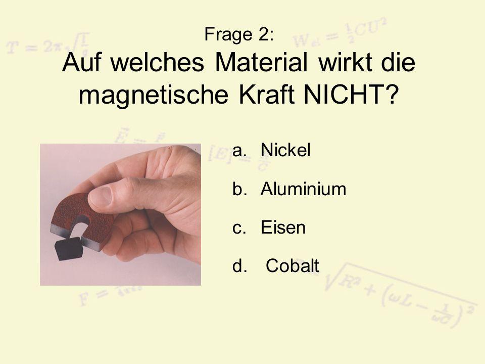 Frage 2: Auf welches Material wirkt die magnetische Kraft NICHT