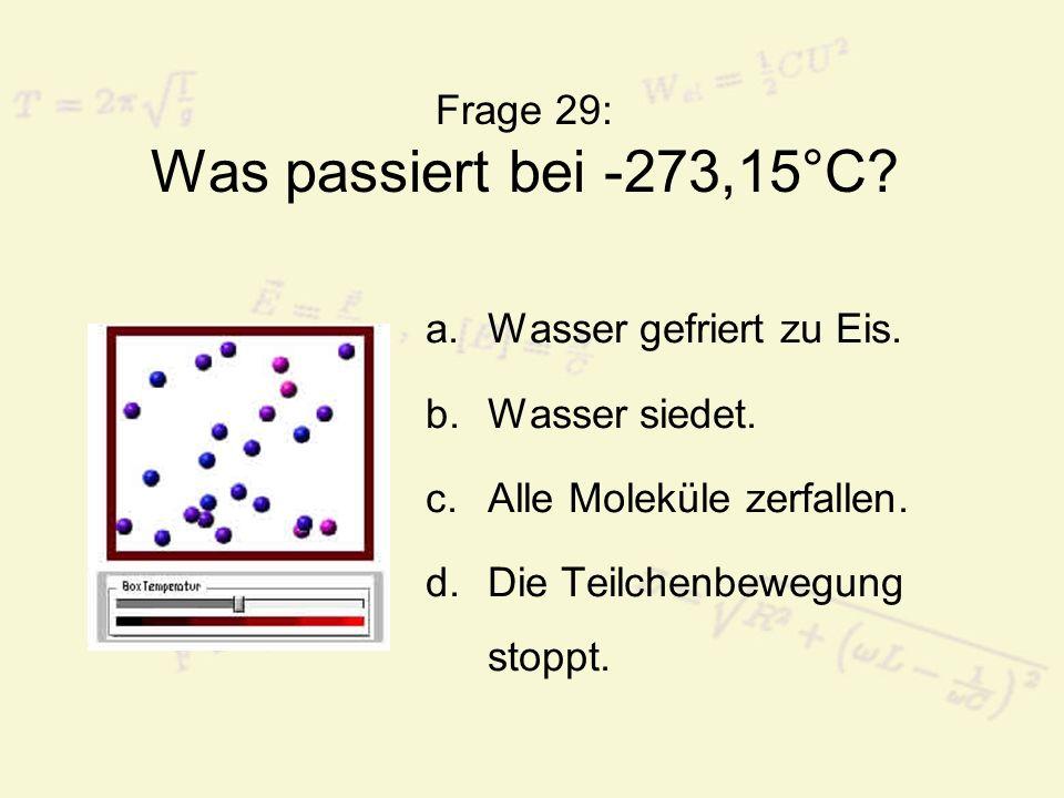 Frage 29: Was passiert bei -273,15°C