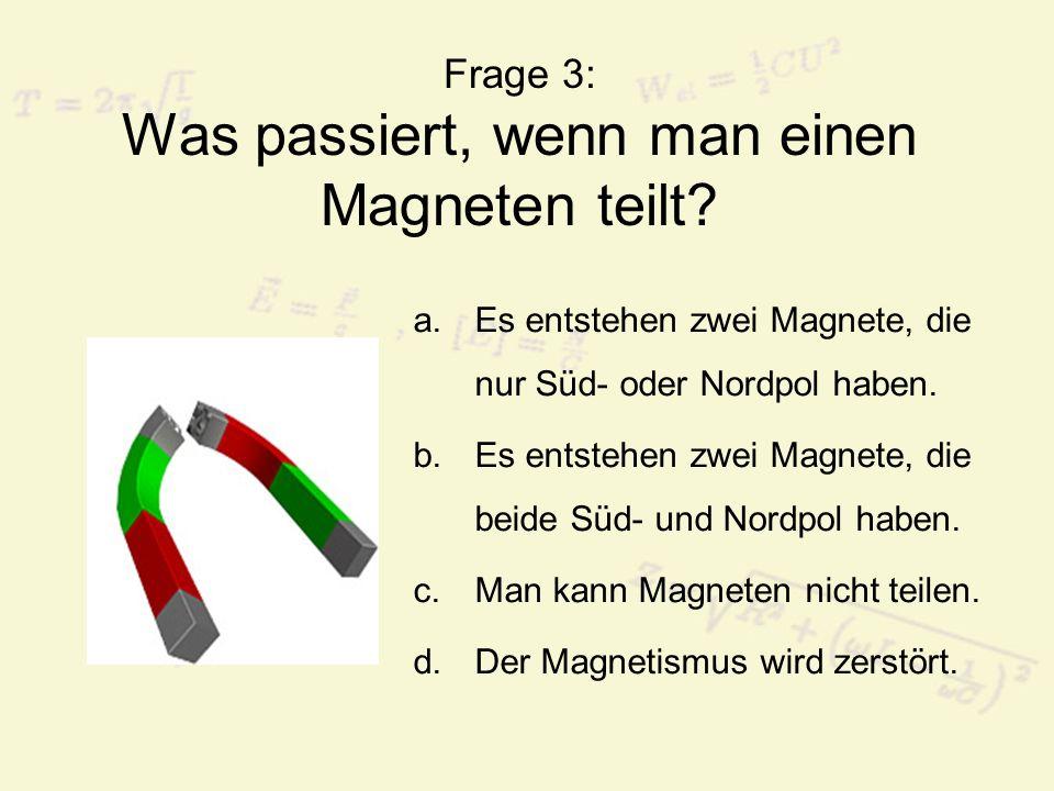 Frage 3: Was passiert, wenn man einen Magneten teilt