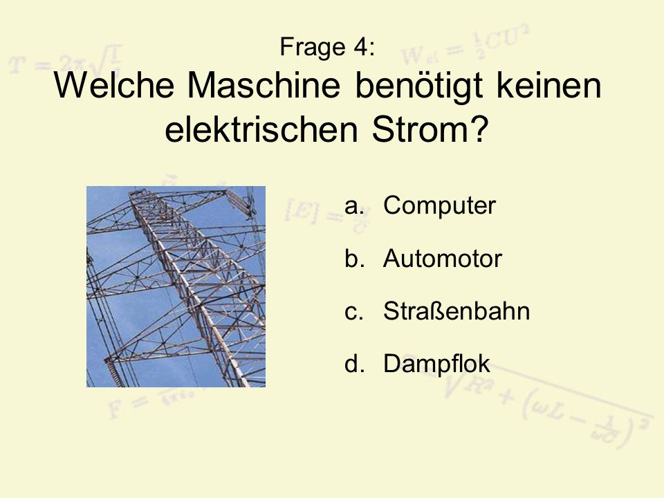 Frage 4: Welche Maschine benötigt keinen elektrischen Strom