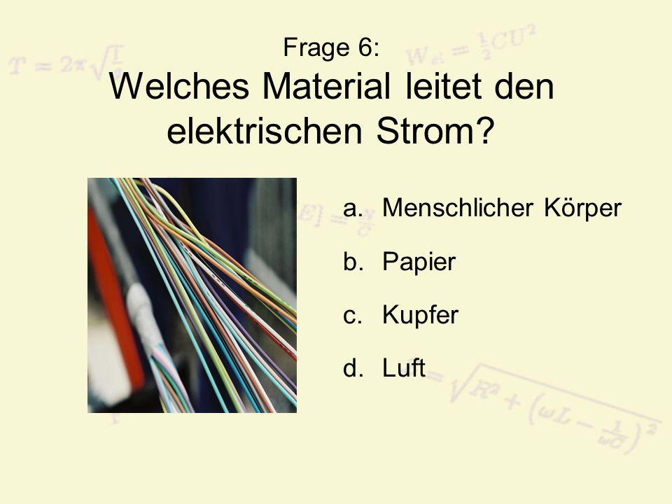 Frage 6: Welches Material leitet den elektrischen Strom