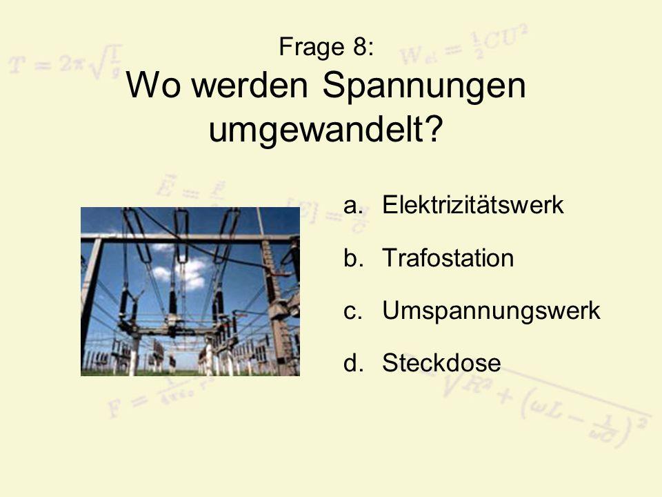 Frage 8: Wo werden Spannungen umgewandelt
