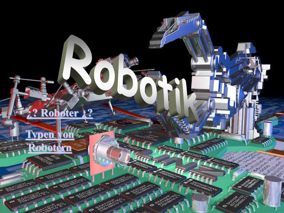 Robotik ¿ Roboter ¿ Typen von Robotern