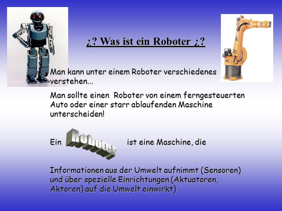 ¿ Was ist ein Roboter ¿ Man kann unter einem Roboter verschiedenes verstehen...