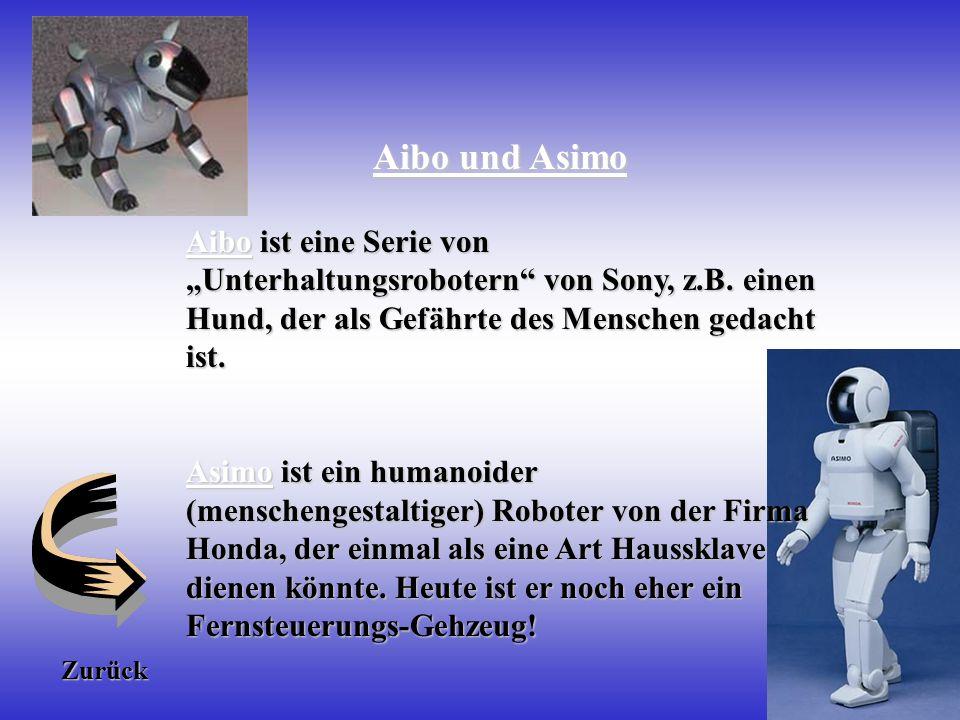 """Aibo und Asimo Aibo ist eine Serie von """"Unterhaltungsrobotern von Sony, z.B. einen Hund, der als Gefährte des Menschen gedacht ist."""