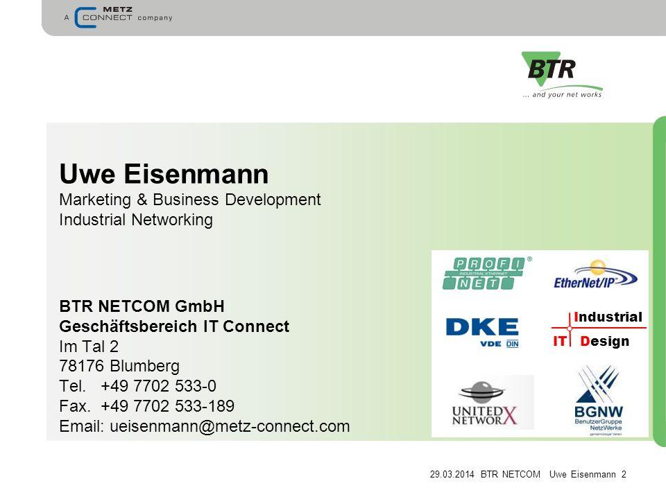 Uwe Eisenmann Marketing & Business Development Industrial Networking BTR NETCOM GmbH Geschäftsbereich IT Connect Im Tal 2 78176 Blumberg Tel. +49 7702 533-0 Fax. +49 7702 533-189 Email: ueisenmann@metz-connect.com